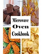 Microwave Oven Cookbook: Quick and Easy Recipes To Make In The Microwave