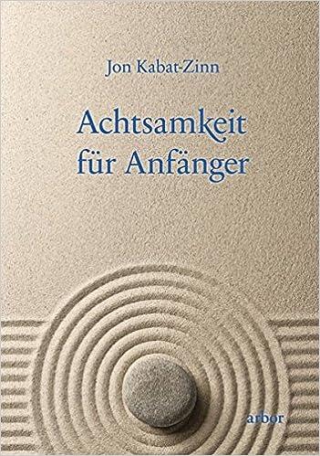 Achtsamkeit Für Anfänger Amazon De Kabat Zinn Jon Kauschke Mike Bücher