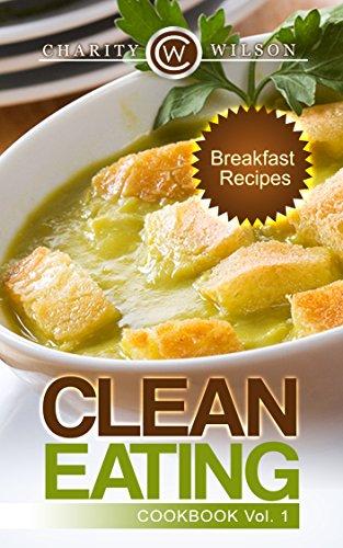 Clean Eating: Vol. 1 Breakfast Recipes (Clean Eating Cookbook) (Clean Eating Diet Recipes) by Charity Wilson