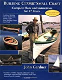 : Building Classic Small Craft: Complete Plans and Instructions for 47 Boats