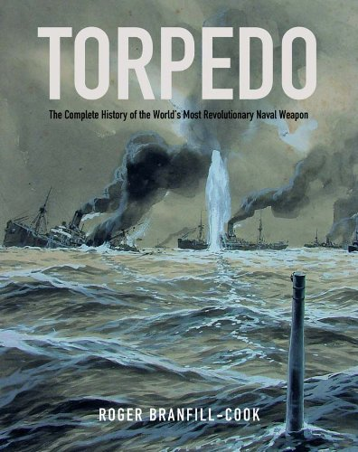Torpedo: The Complete History of the World's Most Revolutionary Naval Weapon pdf epub