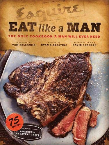 Eat Like a Man: The Only Cookbook a Man Will Ever -