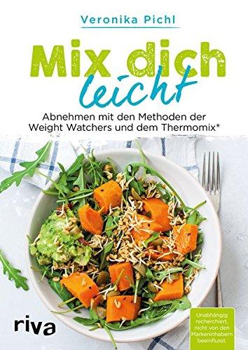 Mix dich leicht: Abnehmen mit den Methoden der Weight Watchers und dem Thermomix