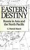 Eastern Destiny: Russia in Asia and the North Pacific
