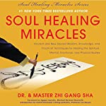 Soul Healing Miracles: Ancient and New Sacred Wisdom, Knowledge, and Practical Techniques for Healing the Spiritual, Mental, Emotional, and Physical Bodies | Zhi Gang Sha