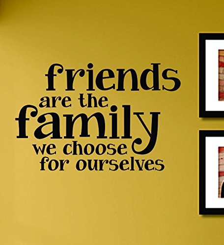 Friends Are the Family We Choose for Ourselves Vinyl Wall Decals Quotes Sayings Words Art Decor Lettering Vinyl Wall Art Inspirational Uplifting