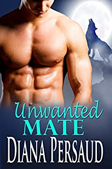 Unwanted Mate: Soul Mates Book 2 by [Persaud, Diana]