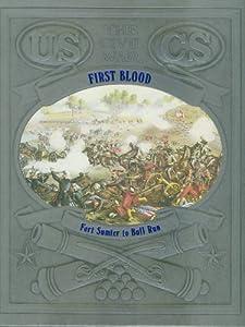 First Blood: Fort Sumter to Bull Run William C. Davis