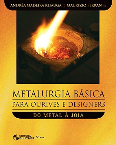 Metalurgia Básica Para Ourives e Designers: do Metal à Joia