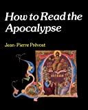 How to Read the Apocalypse, Jean-Pierre Prevost, 0334021014