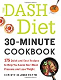 img - for The DASH Diet 30-Minute Cookbook: 175 Quick and Easy Recipes to Help You Lower Your Blood Pressure and Lose Weight book / textbook / text book