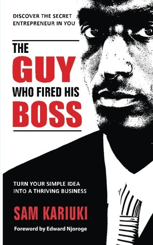 Download The Guy Who Fired His Boss: Discover The Secret Entrepreneur In You ebook