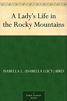 Amazon.com: A Lady's Life in the Rocky Mountains eBook: Isabella L ...