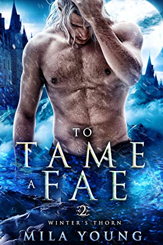 To Tame A Fae: Reverse Harem Fantasy Romance (Winter's Thorn Book 2) by [Young, Mila]