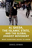Al Qaeda, the Islamic State, and the Global Jihadist Movement What Everyone Needs to Know