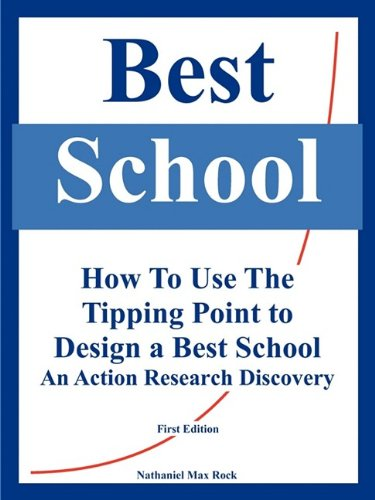 Best School: How To Use The Tipping Point to Design a Best School, An Action Research Discovery