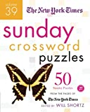 The New York Times Sunday Crossword Puzzles Volume 39: 50 Sunday Puzzles from the Pages of The New York Times