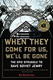 img - for When They Come for Us, We'll Be Gone: The Epic Struggle to Save Soviet Jewry book / textbook / text book