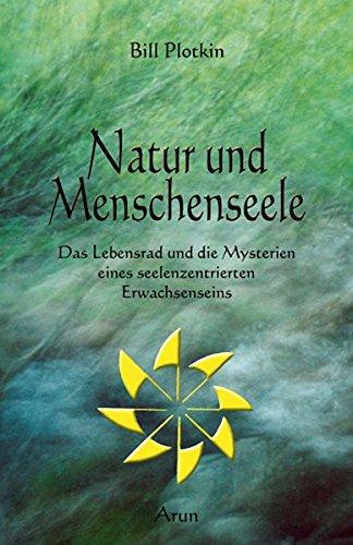 Natur und Menschenseele: Das Lebensrad und die Mysterien eines seelenzentrierten Erwachsenseins