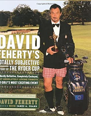 book cover of David Feherty\'s Totally Subjective History of the Ryder Cup