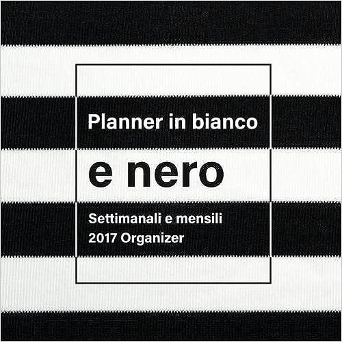 Planner in bianco e nero: Settimanali e mensili 2017 Organizer