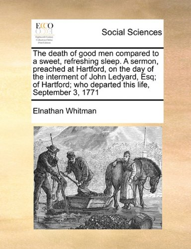 Download The death of good men compared to a sweet, refreshing sleep. A sermon, preached at Hartford, on the day of the interment of John Ledyard, Esq; of Hartford; who departed this life, September 3, 1771 pdf