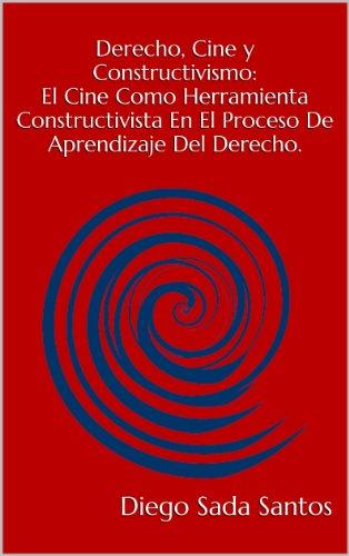 Descargar Libro Derecho, Cine Y Constructivismo: El Cine Como Herramienta Constructivista En El Proceso De Aprendizaje Del Derecho. Diego Sada Santos