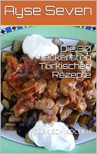 Die 30 leckersten Türkischen Rezepte: TÜRKISCH KOCHEN (German Edition) by Ayse Seven
