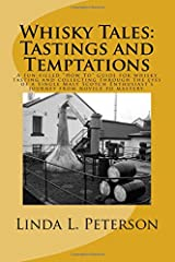 """Whisky Tales: Tastings and Temptations: A fun-filled """"how to"""" guide for whisky tasting and collecting through the eyes of a Single Malt Scotch enthusiast's journey from novice to mastery. Paperback"""