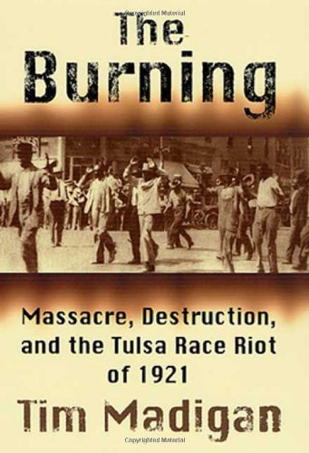 THE BURING: MASSACRE, DESTRUCTION, AND THE TULSA RACE RIOT OF 1921