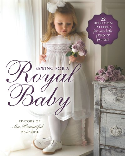 (Sewing for a Royal Baby: 22 Heirloom Patterns for Your Little Prince or Princess)