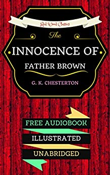 The Innocence Of Father Brown: By G. K. Chesterton & Illustrated (An Audiobook Free!) by [G. K. Chesterton]