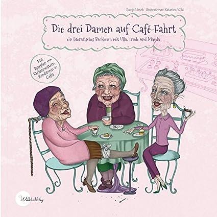 Die drei Damen auf Café-Fahrt: ein literarisches Backbuch mit Ulla, Trude und Magda