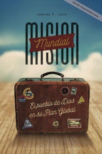 Misión Mundial: El Pueblo de Dios en su plan Global (Mision Mundial) (Volume 1) (Spanish Edition) (Jonathan P Lewis)
