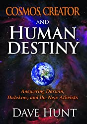 Cosmos, Creator and Human Destiny: Answering Darwin, Dawkins, and the New Atheists