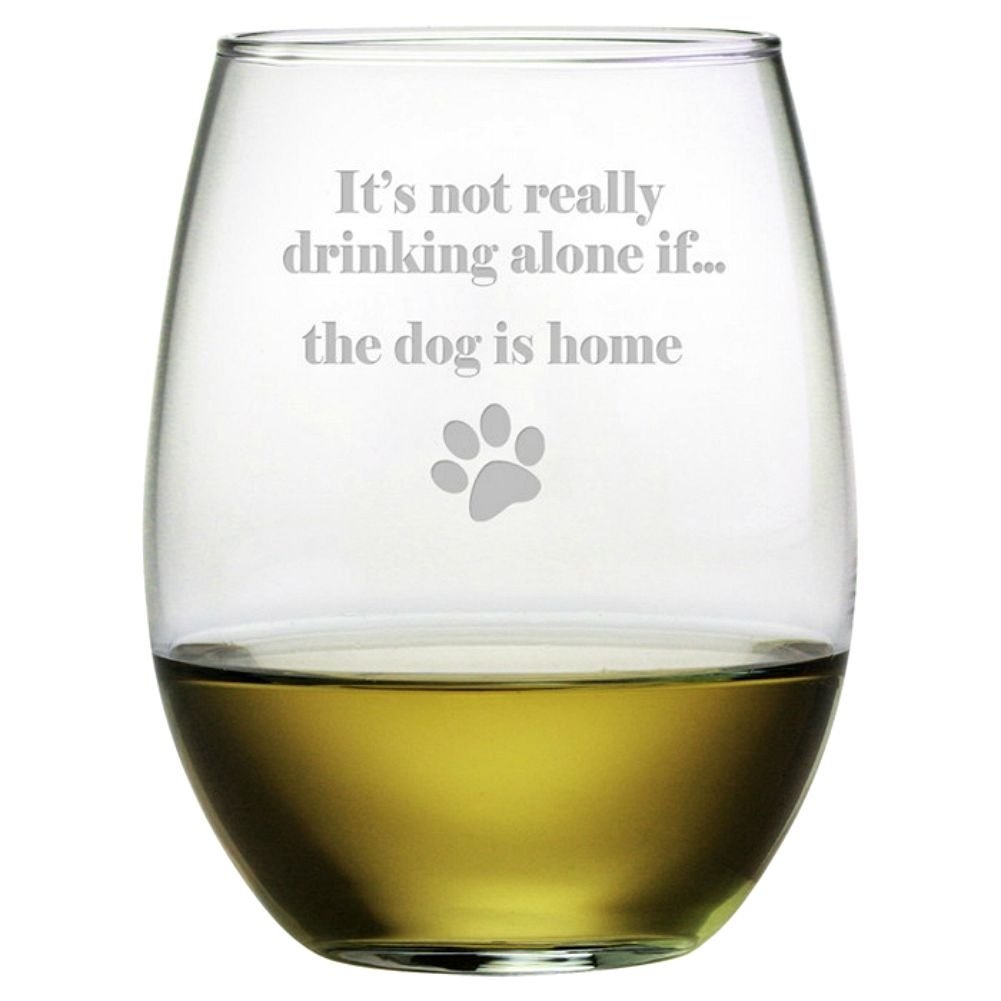 It's Not Really Drinking Alone If... the Dog Is Home Etched Stemless Wine Glass (1 Single Glass)