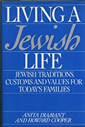 Living a Jewish life: A guide for starting, learning, celebrating, and parenting