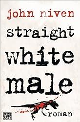 Straight White Male: Roman (German Edition)