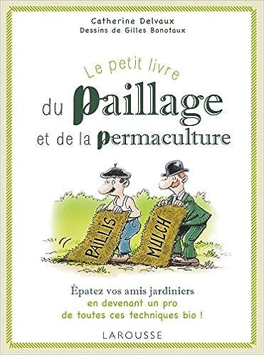 Livres Couvertures de Le petit livre du paillage et de la permaculture (Français) Relié – 4 mars 2015