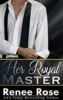 Her Royal Master: A Bad Boy Billionaire Romance by [Rose, Renee]