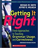 Getting It Right: Fresh Approaches to Teaching Grammar, Usage, and Correctness (Theory and Practice)