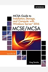 MCSA Guide to Installation, Storage, and Compute with Microsoft Windows Server 2016, Exam 70-740 (Networking) Paperback