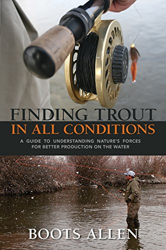 Finding Trout in All Conditions: A Guide to Understanding Natures Forces for Better Production on the Water (The Pruett Series)