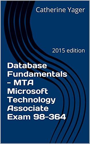Database Fundamentals - MTA Microsoft Technology Associate Exam 98-364: 2015 edition Pdf