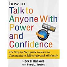 How to Talk to Anyone with Power and Confidence:The Step by Step Guide to Learn How to Communicate Effectively and Efficiently: How to win friends and ... talk,how to talk to people Book 1)