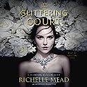 The Glittering Court: The Glittering Court, Book 1 Hörbuch von Richelle Mead Gesprochen von: Kristen Sieh
