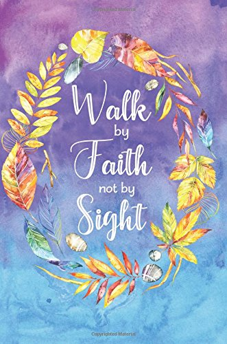 Walk by Faith not by Sight: 120 Blank Lined Page Softcover Notes Journal, College Ruled Composition Notebook, 6x9 Blank Line Religious Bible Quote Cover Note (Blank Bible)