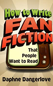 How to Write Fan Fiction that People Want to Read by [Dangerlove, Daphne]