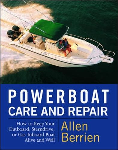 Powerboat Care and Repair : How to Keep Your Outboard, Sterndrive, or Gas-Inboard Boat Alive and Well