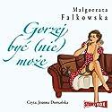 Gorzej byc (nie) moze Hörbuch von Malgorzata Falkowska Gesprochen von: Joanna Domanska